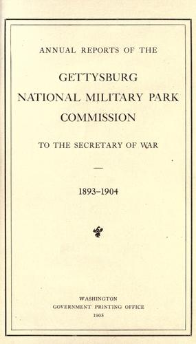 Annual reports of the Gettysburg National Military Park Commission to the Secretary of War, 1893-1904 by Gettysburg National Military Park Commission.