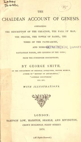 The Chaldean account of Genesis, containing the description of the creation, the fall of man, the deluge, the tower of Babel, the times of the patriarchs, and Nimrod by Smith, George