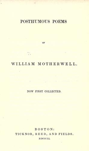 Posthumous poems of William Motherwell. Now first collected by