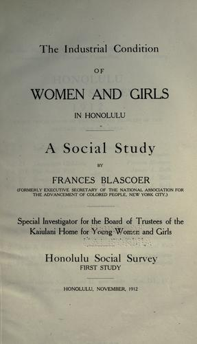 The industrial condition of women and girls in Honolulu by Frances Blascoer