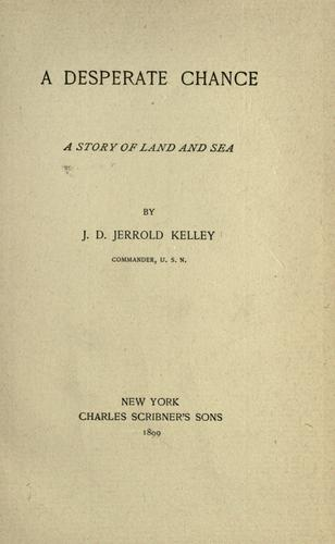 A desperate chance by J. D. Jerrold Kelley