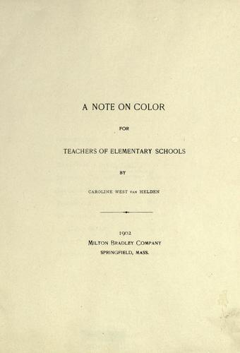 A note on color for teachers of elementary schools by Caroline West Van Helden