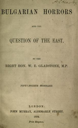 Bulgarian horrors and the question of the east by Gladstone, W. E.
