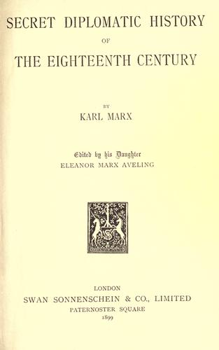 Secret diplomatic history of the eighteenth century. by Karl Marx