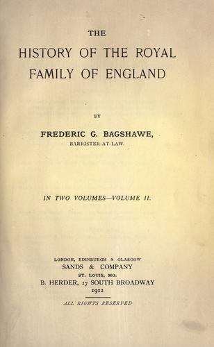 The history of the royal family of England by Frederic Gladstone Bagshawe