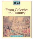 From Colonies to Country 1710-1791 (The History of the US, Book 3) by Deborah Parks